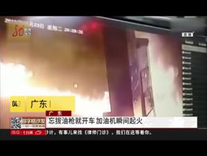广东 忘拔油枪就开车 加油机瞬间起火